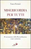 Misericordia per tutti. Il sacramento della Riconciliazione come cammino Ebook di  Luca Ferrari