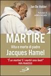 Martire. Vita e morte di padre Jacques Hamel