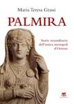 Palmira. Storie straordinarie dell'antica metropoli d'Oriente