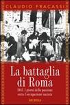 La battaglia di Roma 1943. I giorni della passione sotto l'occupazione nazista