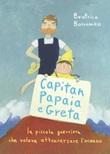 Capitan Papaia e Greta. La piccola guerriera che voleva attraversare l'oceano. Ediz. a colori Libro di  Beatrice Borromeo