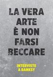 La vera arte è non farsi beccare. Interviste a Banksy Ebook di  Gianni Mercurio
