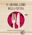Il grande libro della cucina. Stili, culture e ricette da tutto il mondo Ebook di  Carlo Spinelli, Aldo Spinelli