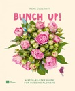Bunch up! A step-by-step guide for budding florists Ebook di  Irene Cuzzaniti