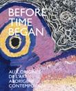 Before time began. Aux origines de l'art aborigène contemporain. Ediz. illustrata Libro di