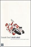 I circuiti celesti. Marco Simoncelli, la breve vita di un angelo centauro Libro di  Emanuele Tonon