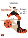 Calcio liquido. L'evoluzione tattica della Serie A Ebook di  Emiliano Battazzi