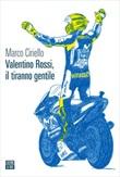 Valentino Rossi, il tiranno gentile Ebook di  Marco Ciriello