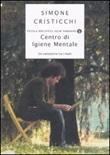 Centro di igiene mentale. Un cantastorie tra i matti Libro di  Simone Cristicchi