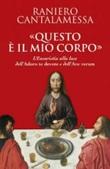 «Questo è il mio corpo». L'eucaristia alla luce dell'«Adoro te devote» e dell'«Ave verum» Libro di  Raniero Cantalamessa