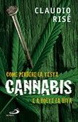 Cannabis. Come perdere la testa, e a volte la vita Libro di  Claudio Risé