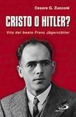 Cristo o Hitler? Vita del beato Franz Jäegerstäetter Libro di  Cesare G. Zucconi