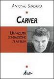 Carver. Un'acuta sensazione di attesa Libro di  Antonio Spadaro