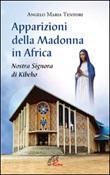 Apparizioni della madonna in Africa. Nostra Signora di Kibeho Libro di  Angelo M. Tentori