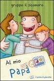 Al mio papà. Ediz. illustrata Libro di  Giusy Capizzi, Silvia Vecchini