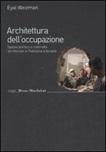 Architettura dell'occupazione. Spazio politico e controllo territoriale in Palestina e Israele