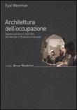 Architettura dell'occupazione. Spazio politico e controllo territoriale in Palestina e Israele Libro di  Eyal Weizman