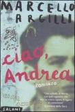Ciao, Andrea Libro di  Marcello Argilli