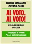 Al voto, al voto! L'Italia delle elezioni 1946-2008. 60 governi in 60 anni... Poi è arrivato Berlusconi Libro di  Federico Gennaccari, Massimo Maffei