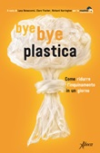 Bye bye plastica. Come ridurre l'inquinamento in un giorno Libro di