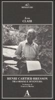 Henri Cartier-Bresson. Tra ordine e avventura. Ediz. illustrata Libro di  Jean Clair