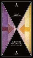Il potere del centro Libro di  Rudolf Arnheim
