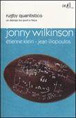 Rugby quantistico. Un dialogo tra sport e fisica Libro di  Jean Iliopoulus, Étienne Klein, Jonny Wilkinson
