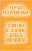 Contro il giorno della memoria Libro di  Elena Loewenthal