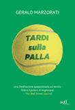Tardi sulla palla Ebook di  Gerald Marzorati