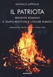 Il patriota. Sergente romano. Il tempo restituisce l'onore rubato Libro di  Monica Lippolis