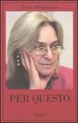 Per questo. Alle radici di una morte annunciata. Articoli 1999-2006 Libro di  Anna Politkovskaja