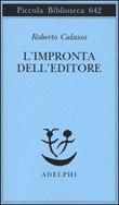 L'impronta dell'editore Libro di  Roberto Calasso