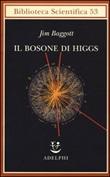 Il bosone di Higgs. L'invenzione e la scoperta della «particella di Dio» Libro di  Jim Baggott