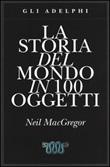 La storia del mondo in 100 oggetti Libro di  Neil MacGregor