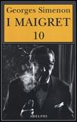 I Maigret: Maigret e il ministro-Maigret e il corpo senza testa-La trappola di Maigret-Maigret prende un granchio-Maigret si diverte. Vol. 10: Libro di  Georges Simenon