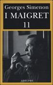 I Maigret: Maigret si mette in viaggio-Gli scrupoli di Maigret-Maigret e i testimoni recalcitranti-Maigret si confida-Maigret in Corte d'Assise. Vol. 11: Libro di  Georges Simenon