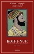 Koh-i-nur. La storia del diamante più famigerato del mondo Libro di  Anita Anand, William Dalrymple