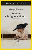 Annette e la signora bionda e altri racconti Libro di  Georges Simenon