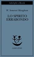 Lo spirito errabondo Ebook di  W. Somerset Maugham