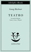 Teatro. La morte di Danton-Leonce e Lena-Woyzeck Ebook di  Georg Büchner