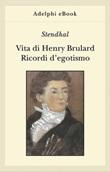 Vita di Henry Brulard. Ricordi d'egotismo Ebook di Stendhal