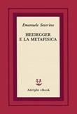 Heidegger e la metafisica Ebook di  Emanuele Severino