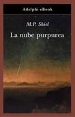 La nube purpurea Ebook di  Matthew Phipps Shiel