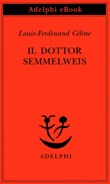 Il dottor Semmelweis Ebook di  Louis-Ferdinand Céline