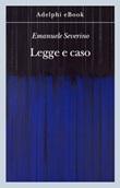 Legge e caso Ebook di  Emanuele Severino