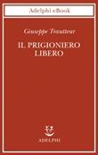 Il prigioniero libero Ebook di  Giuseppe Trautteur