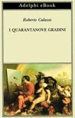 I quarantanove gradini Ebook di  Roberto Calasso
