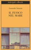Il fuoco nel mare. Racconti dispersi (1947-1975) Ebook di  Leonardo Sciascia