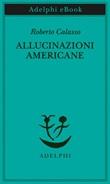 Allucinazioni americane Ebook di  Roberto Calasso