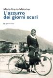 L'azzurro dei giorni scuri Libro di  Maria Grazia Maiorino